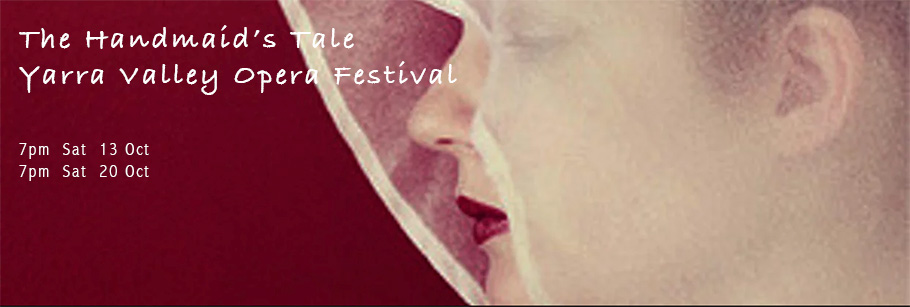 The handmaids tale at Yarra Valley Opera Festival Oct 2018